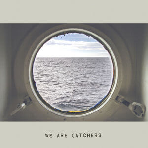 We Are Catchers - We Are Catchers